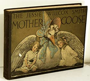 The Jessie Willcox Smith Mother Goose. A Careful and Full Selection of the Rhymes.
