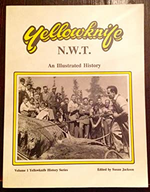 Yellowknife, N.W.T.: An Illustrated History (Signed Copy)