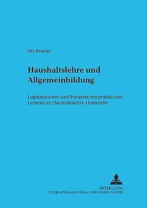 Haushaltslehre und Allgemeinbildung : Legitimationen und Perspektiven praktischen Lernens im ...
