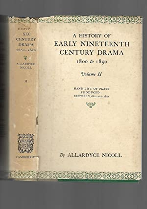 A History of Early Nineteenth Century Drama 1800 to 1850. Volume II. Hand-list of Plays Produced ...