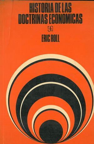 HISTORIA DE LAS DOCTRINAS ECONÓMICAS.: ROLL, Eric.