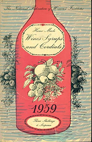 HOME MADE WINES, SYRUPS AND CORDIALS: Recipes of Women's Institute Members