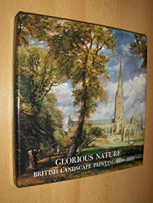 GLORIOUS NATURE - BRITISH LANDSCAPE PAINTING 1750-1850 *.