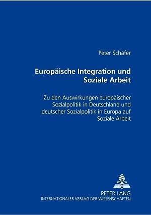 Europäische Integration und Soziale Arbeit : Zu den Auswirkungen europäischer Sozialpolitik in ...