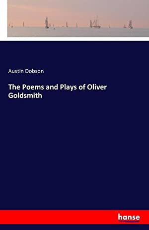The Poems and Plays of Oliver Goldsmith: Austin Dobson