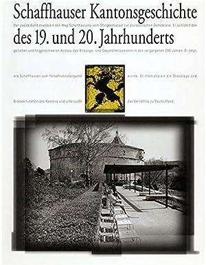 Schaffhauser Kantonsgeschichte des 19. und 20. Jahrhunderts. Hrsg.: Historischer Verein des Kantons...
