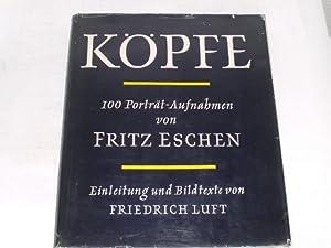Köpfe. Hundert Porträtaufnahmen Einleitung und Bildtexte von Friedrich Luft: Eschen, Fritz: