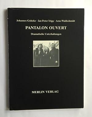 Pantalon Ouvert. Dramatische Gespräche.: Grützke, Johannes /