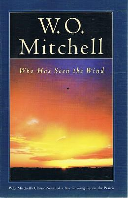 W. O. Mitchell: Who Has Seen The: Mitchell W. O