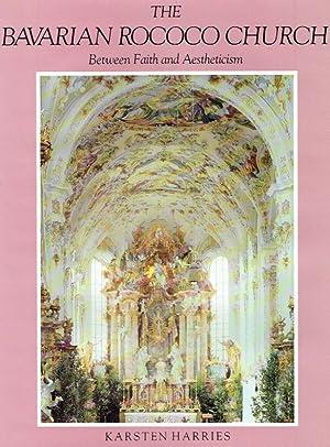 The Bavarian Rococo church : between faith: Harries, Karsten: