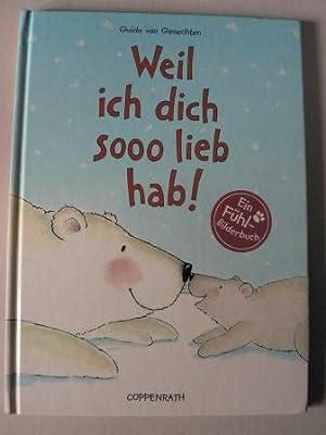 Weil ich dich sooo lieb hab! Ein Fühl-Bilderbuch by Guido