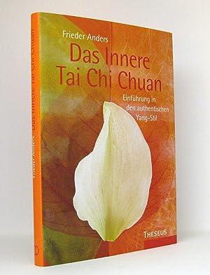 Das Innere Tai Chi Chuan : Einführung in den authentischen Yang-Stil: Anders, Frieder