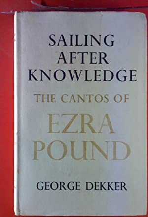 Sailing after Knowledge. The Cantos Of Ezra Pound.: George Dekker
