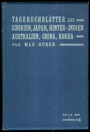 Tagebuchblätter aus Sibirien, Japan, Hinter-Indien, Australien, China, Korea.: HUBER, Max: