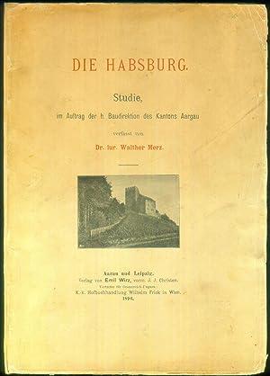 Die Habsburg. Studie, im Auftrag der h. Baudirektion des Kantons Aargau.: MERZ, Walther:
