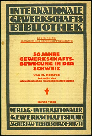 50 Jahre Gewerkschaftsbewegung in der Schweiz. (= Internationale Gewerkschafts-Bibliothek. Erste ...