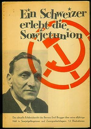 Ein Schweizer erlebt die Sowjetunion. Elf Jahre in Sowjetgefängnissen und Zwangsarbeitslagern. ...