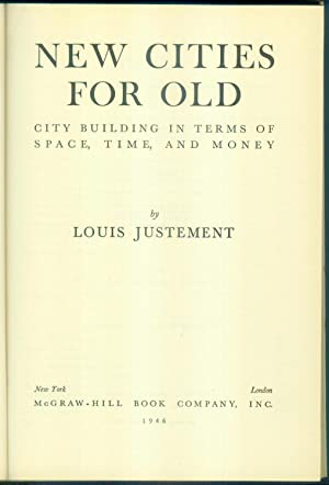 New Cities for Old. City Building in Terms of Space, Time and Money.: JUSTEMENT, Louis: