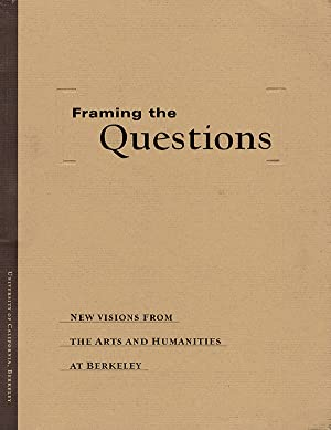 Framing the Questions: New Visions from the Arts and Humanities at Berkeley
