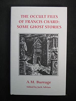 The Occult Files Of Francis Chard: Some: A.M. Burrage