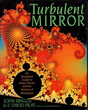 Turbulent Mirror: An Illustrated Guide to Chaos: Briggs, John and