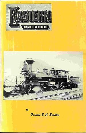 The Eastern Railroad: A Historical Account Of: Bradlee, Francis B.