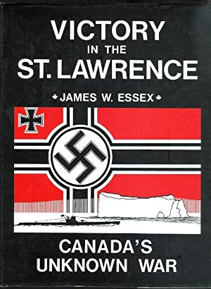 VICTORY IN THE ST. LAWRENCE: CANADA'S UNKNOWN WAR.