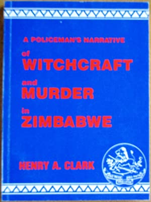 A Policeman's Narrative of Witchcraft and Murder in Zimbabwe