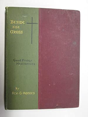 Beside the cross;: Good Friday meditations,: Hodges, George