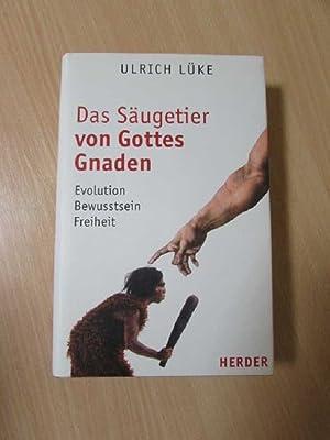 Das Säugetier von Gottes Gnaden - Evolution, Bewusstsein, Freiheit: Lüke, Ulrich: