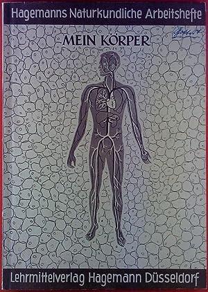 Mein Körper. Hagemanns Naturkundliche Arbeitshefte, Nr. 1: Heinz Oehmen