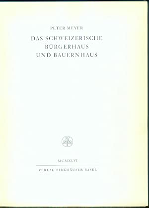 Das schweizerische Bürgerhaus und Bauernhaus. (=Schweizer Kunst. Zehn Monographien. Herausgegeben ...