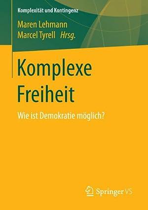 Komplexe Freiheit : Wie ist Demokratie möglich?: Maren Lehmann