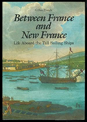 BETWEEN FRANCE AND NEW FRANCE: LIFE ABOARD THE TALL SAILING SHIPS.