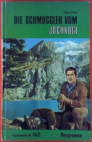 Die Schmuggler vom Jochkogl. Bergroman Taschenbuch Nr. 162.: Hans Ernst