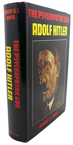 THE PSYCHOPATHIC GOD : Adolf Hitler: Robert G. L.