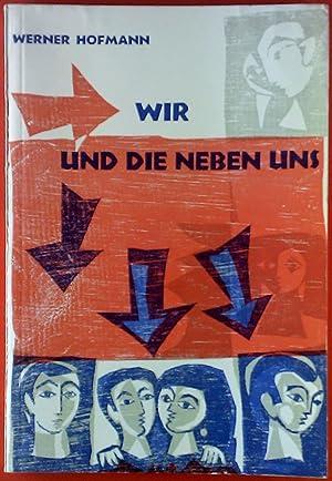 Wir und die neben uns.: Werner Hofmann