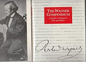 Wagner Compendium, The. A Guide To Wagner's Life And Music