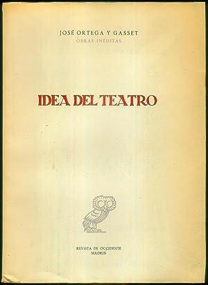 Idea del Teatro. ( = Obras inéditas.): ORTEGA Y GASSET, José: