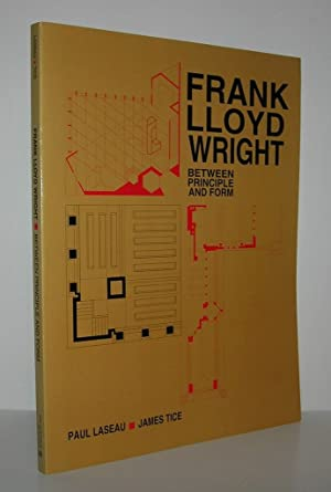 FRANK LLOYD WRIGHT Between Principle and Form: Laseau, Paul &