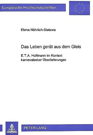 Das Leben gerät aus dem Gleis : E.T.A. Hoffmann im Kontext karnevalesker Überlieferungen: Elena ...