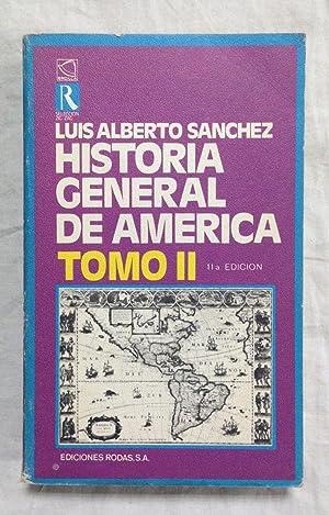HISTORIA GENERAL DE AMERICA. TOMO II: SANCHEZ, Luis Alberto