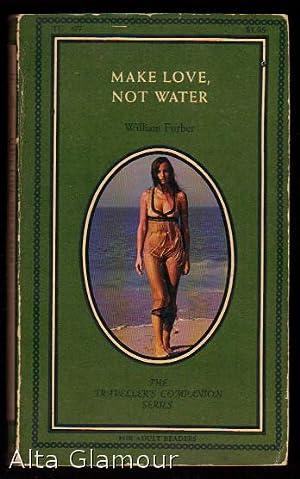 MAKE LOVE, NOT WATER Traveller's Companion Series: Furber, William [Eric
