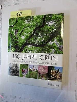 150 Jahre Grün - Jubiläumsbuch der Stadtgärtnerei Basel: Steiger, Fabienne: