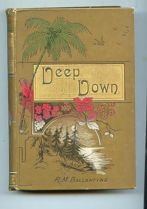 Deep Down: R, M Ballantyne