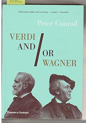 Verdi And/Or Wagner: (Two Men, Two Worlds, Two Centuries)