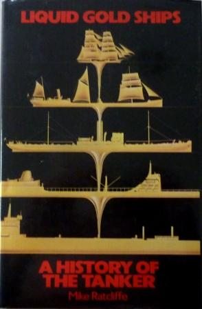 Liquid Gold Ships: History of the Tanker , 1859-1984