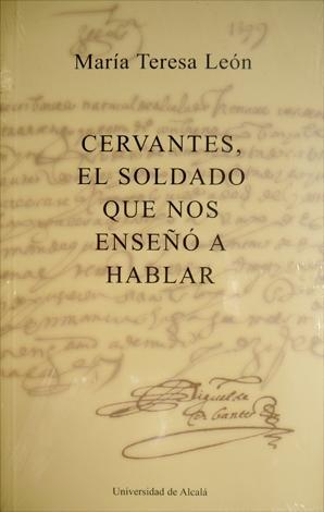 Cervantes, el soldado que nos enseñó a: LEÓN, María Teresa.