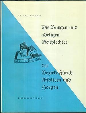 Die Burgen und adeligen Geschlechter der Bezirke Zürich, Affoltern und Horgen. Nach einem ...