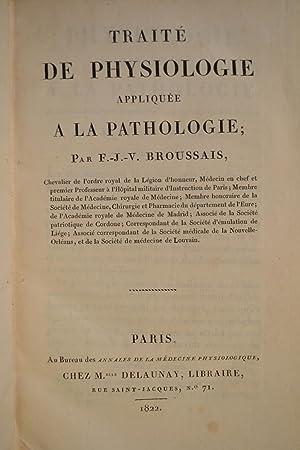 Traité de Physiologie appliquée à la pathologie.: BROUSSAIS, François Jospeph Victor;
